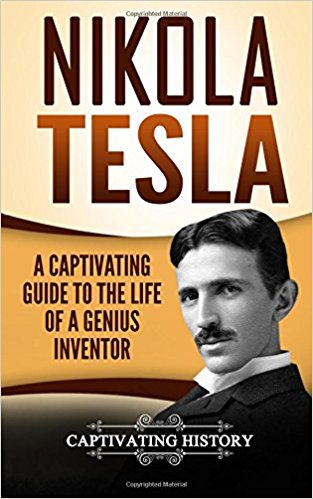 Nikola Tesla: A Captivating Guide to the Life of a Genius Inventor (Captivating History) Paperback - September 20, 2017